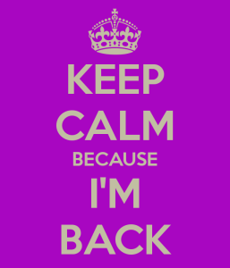 keep calm i am back